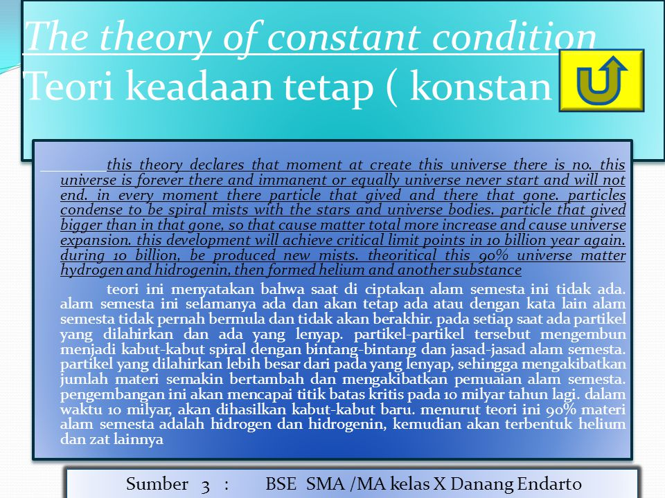 The theory of constant condition Teori keadaan tetap ( konstan ) The theory of constant condition Teori keadaan tetap ( konstan ) this theory declares that moment at create this universe there is no.