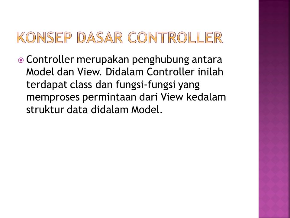  Controller merupakan penghubung antara Model dan View.