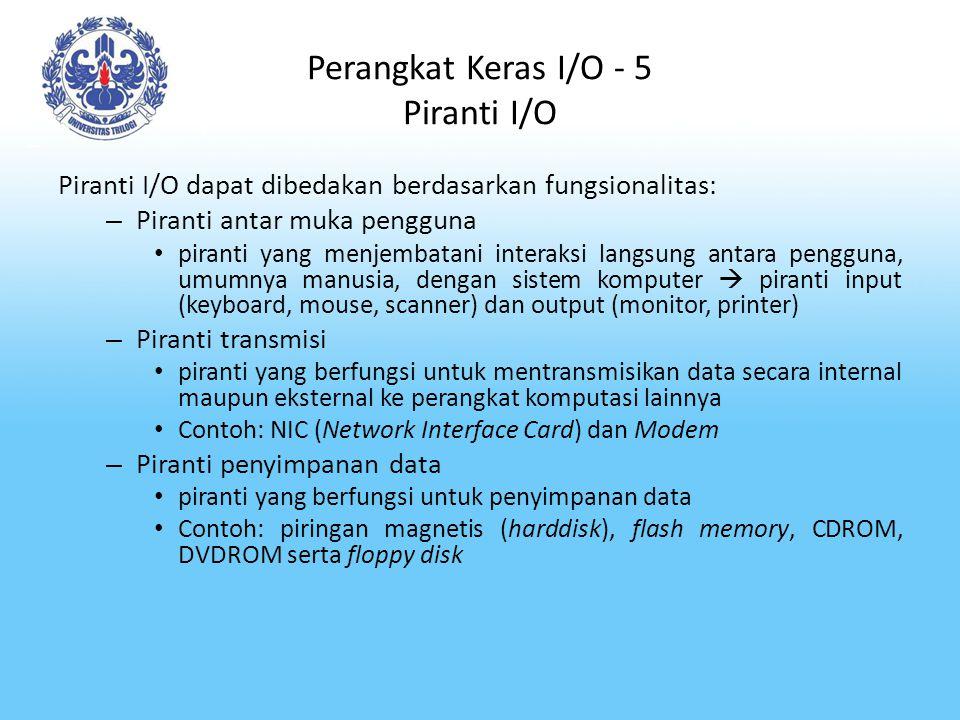 Perangkat Keras I/O - 5 Piranti I/O Piranti I/O dapat dibedakan berdasarkan fungsionalitas: – Piranti antar muka pengguna piranti yang menjembatani in