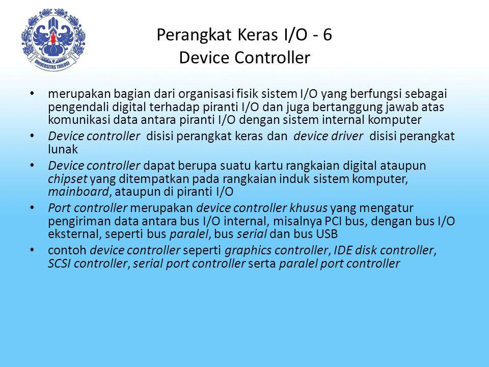 Perangkat Keras I/O - 6 Device Controller merupakan bagian dari organisasi fisik sistem I/O yang berfungsi sebagai pengendali digital terhadap piranti