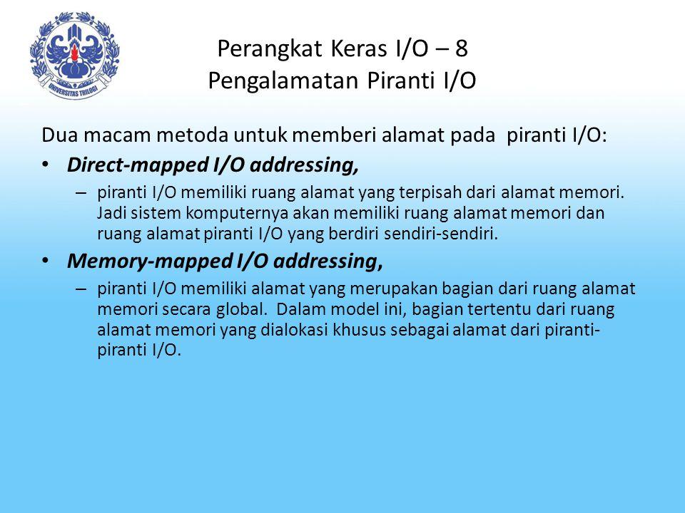 Perangkat Keras I/O – 8 Pengalamatan Piranti I/O Dua macam metoda untuk memberi alamat pada piranti I/O: Direct-mapped I/O addressing, – piranti I/O m