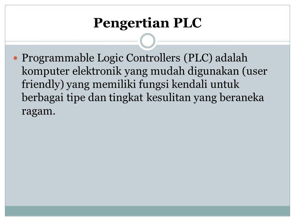 Pengertian PLC Programmable Logic Controllers (PLC) adalah komputer elektronik yang mudah digunakan (user friendly) yang memiliki fungsi kendali untuk berbagai tipe dan tingkat kesulitan yang beraneka ragam.