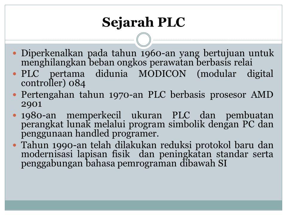 Sejarah PLC Diperkenalkan pada tahun 1960-an yang bertujuan untuk menghilangkan beban ongkos perawatan berbasis relai PLC pertama didunia MODICON (modular digital controller) 084 Pertengahan tahun 1970-an PLC berbasis prosesor AMD 2901 1980-an memperkecil ukuran PLC dan pembuatan perangkat lunak melalui program simbolik dengan PC dan penggunaan handled programer.