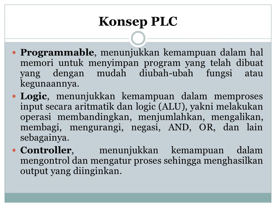 Konsep PLC Programmable, menunjukkan kemampuan dalam hal memori untuk menyimpan program yang telah dibuat yang dengan mudah diubah-ubah fungsi atau kegunaannya.