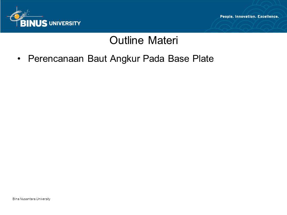 Bina Nusantara University Outline Materi Perencanaan Baut Angkur Pada Base Plate