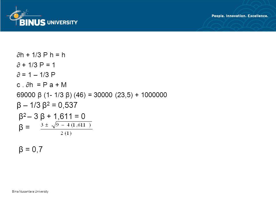 Bina Nusantara University ∂h + 1/3 P h = h ∂ + 1/3 P = 1 ∂ = 1 – 1/3 P c.