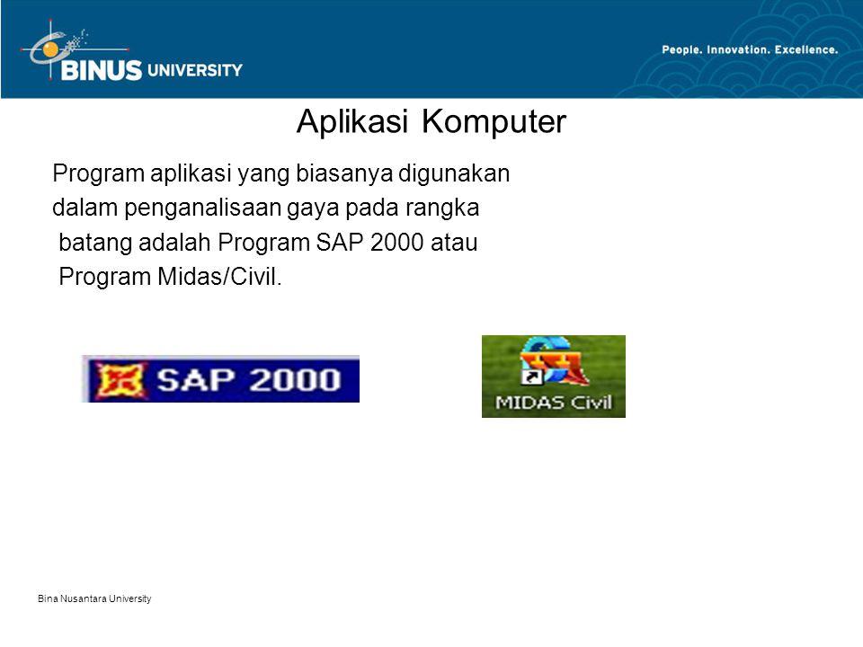 Bina Nusantara University Aplikasi Komputer Program aplikasi yang biasanya digunakan dalam penganalisaan gaya pada rangka batang adalah Program SAP 2000 atau Program Midas/Civil.