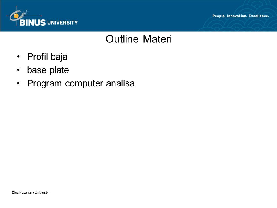 Bina Nusantara University Outline Materi Profil baja base plate Program computer analisa