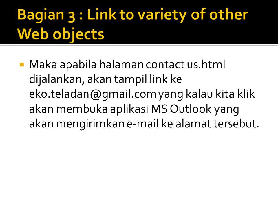  Maka apabila halaman contact us.html dijalankan, akan tampil link ke eko.teladan@gmail.com yang kalau kita klik akan membuka aplikasi MS Outlook yang akan mengirimkan e-mail ke alamat tersebut.