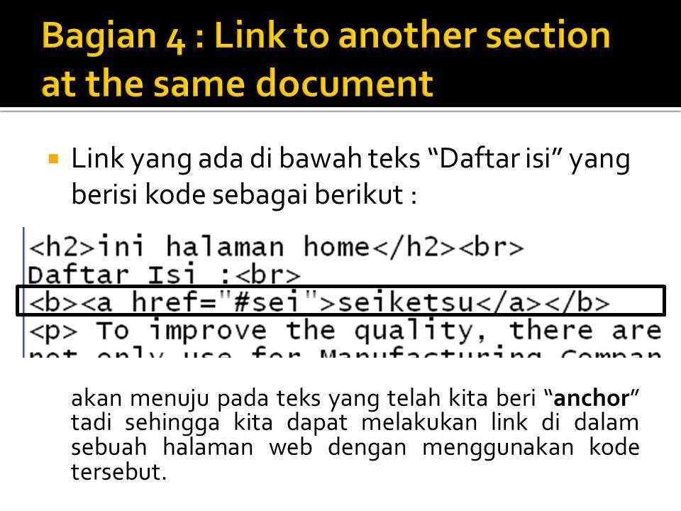  Link yang ada di bawah teks Daftar isi yang berisi kode sebagai berikut : akan menuju pada teks yang telah kita beri anchor tadi sehingga kita dapat melakukan link di dalam sebuah halaman web dengan menggunakan kode tersebut.