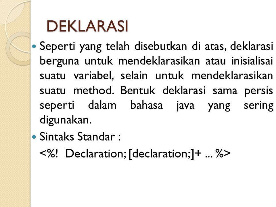 DEKLARASI Seperti yang telah disebutkan di atas, deklarasi berguna untuk mendeklarasikan atau inisialisai suatu variabel, selain untuk mendeklarasikan