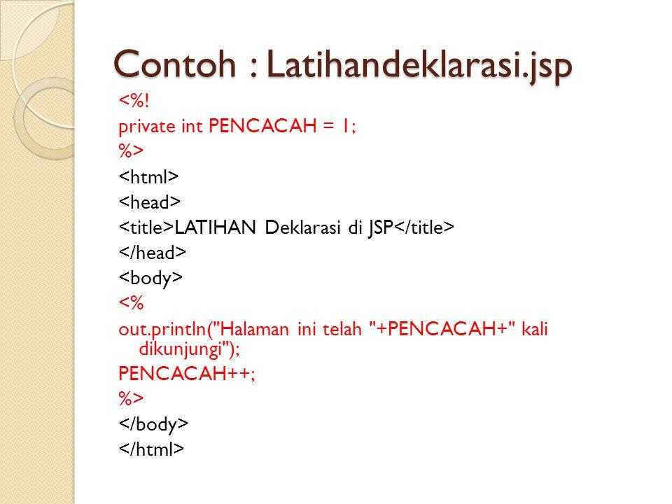 <%! private int PENCACAH = 1; %> LATIHAN Deklarasi di JSP <% out.println(