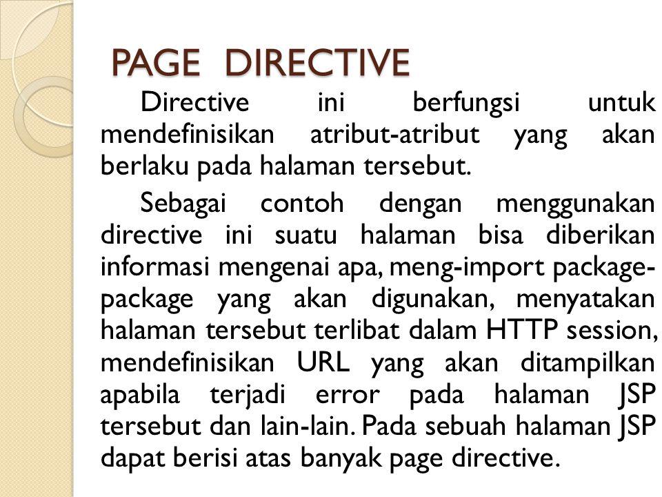 PAGE DIRECTIVE Directive ini berfungsi untuk mendefinisikan atribut-atribut yang akan berlaku pada halaman tersebut. Sebagai contoh dengan menggunakan