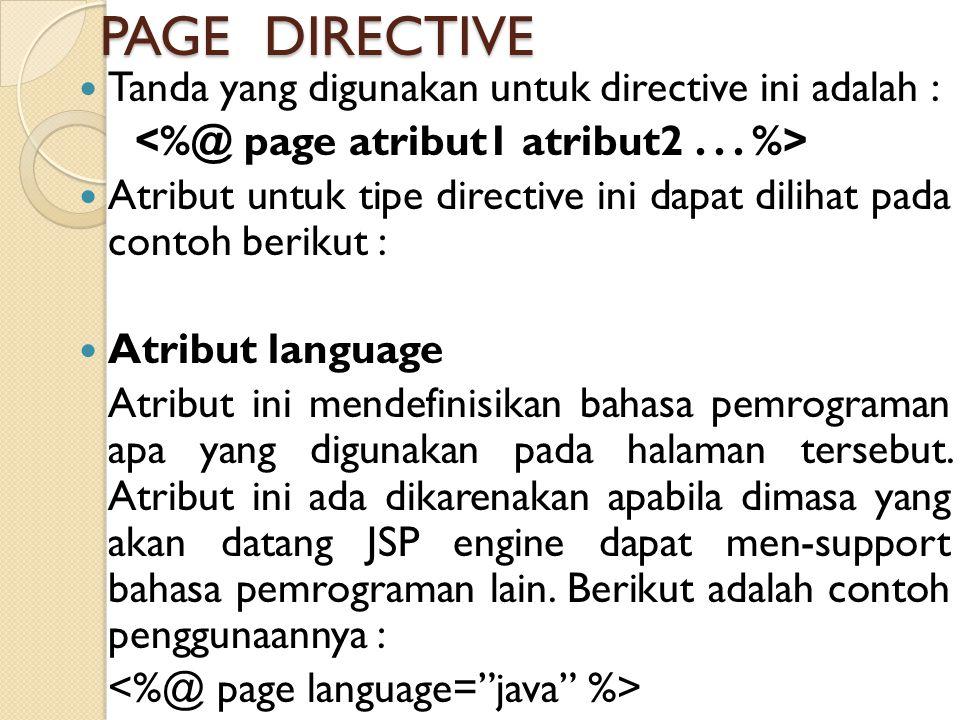 PAGE DIRECTIVE Tanda yang digunakan untuk directive ini adalah : Atribut untuk tipe directive ini dapat dilihat pada contoh berikut : Atribut language