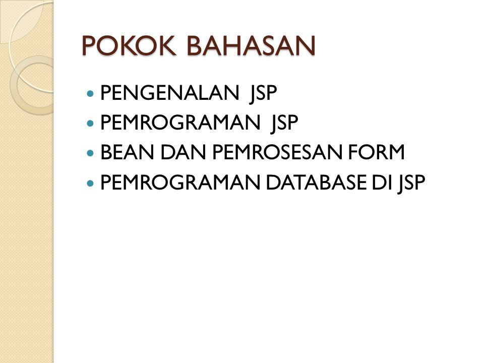 JAVA SERVER PAGES Java Server Pages (JSP) adalah bahasa scripting untuk web programming yang bersifat server side seperti halnya PHP dan ASP.
