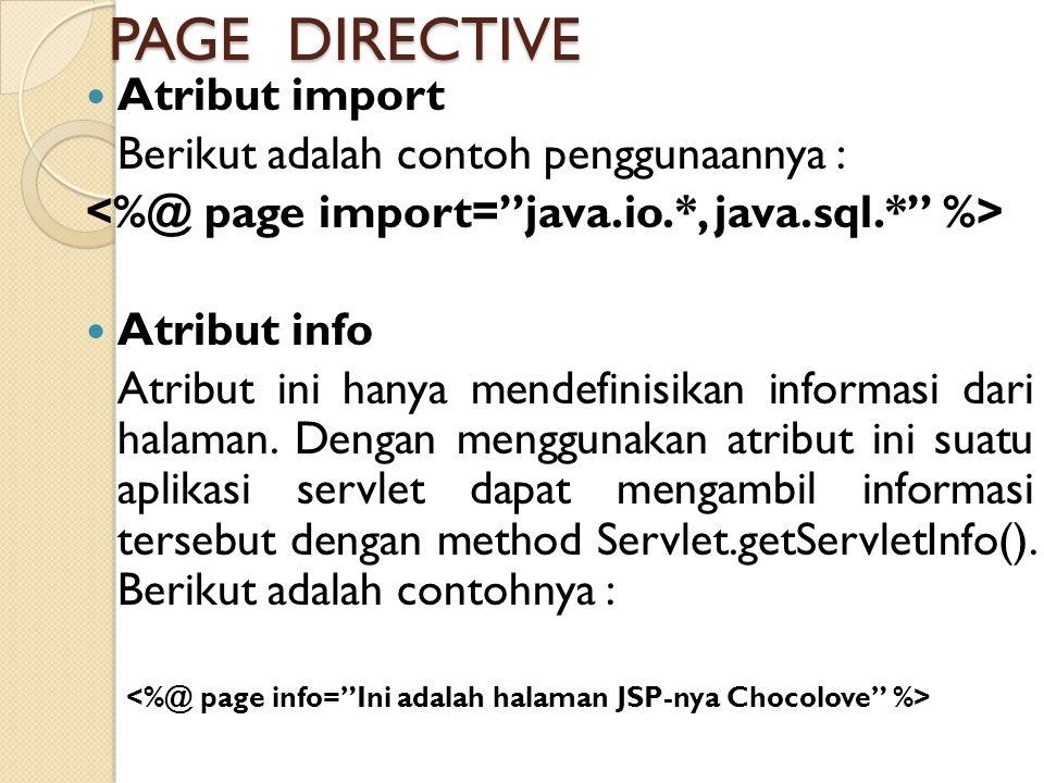 PAGE DIRECTIVE Atribut import Berikut adalah contoh penggunaannya : Atribut info Atribut ini hanya mendefinisikan informasi dari halaman. Dengan mengg
