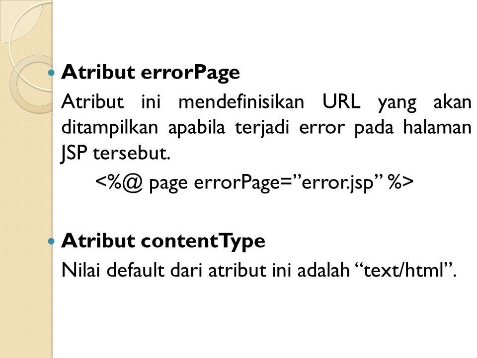 Atribut errorPage Atribut ini mendefinisikan URL yang akan ditampilkan apabila terjadi error pada halaman JSP tersebut. Atribut contentType Nilai defa