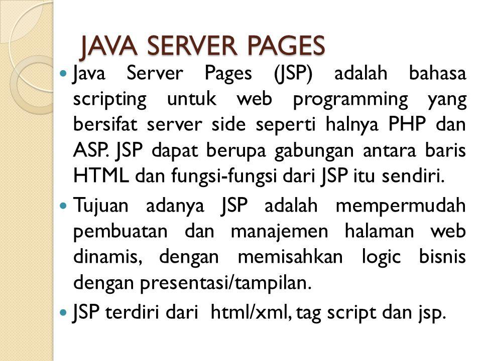 JAVA SERVER PAGES Java Server Pages (JSP) adalah bahasa scripting untuk web programming yang bersifat server side seperti halnya PHP dan ASP. JSP dapa