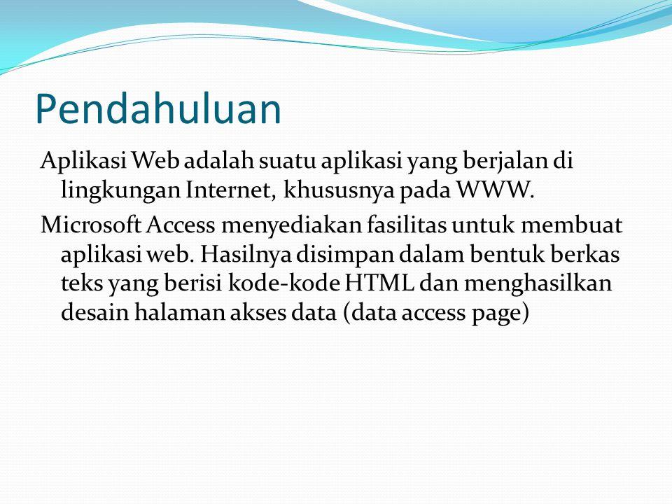 Pendahuluan Aplikasi Web adalah suatu aplikasi yang berjalan di lingkungan Internet, khususnya pada WWW.