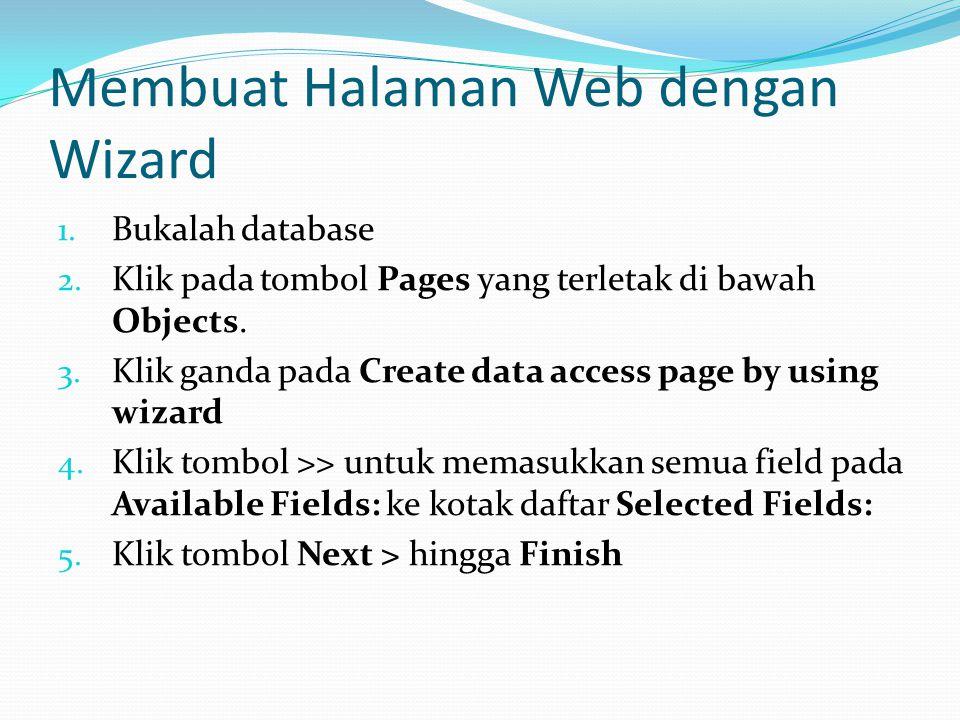 Membuat Halaman Web dengan Wizard 1. Bukalah database 2.