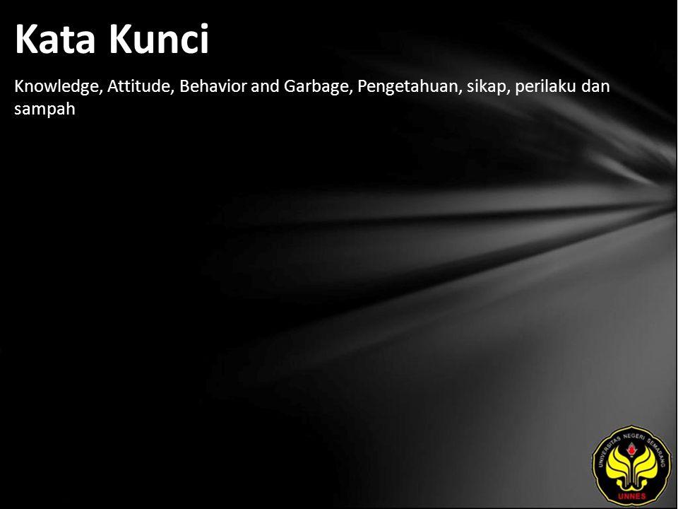 Kata Kunci Knowledge, Attitude, Behavior and Garbage, Pengetahuan, sikap, perilaku dan sampah
