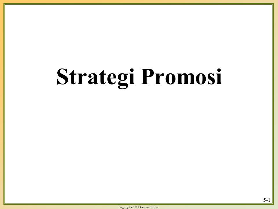 Copyright © 2003 Prentice-Hall, Inc. 5-1 Strategi Promosi