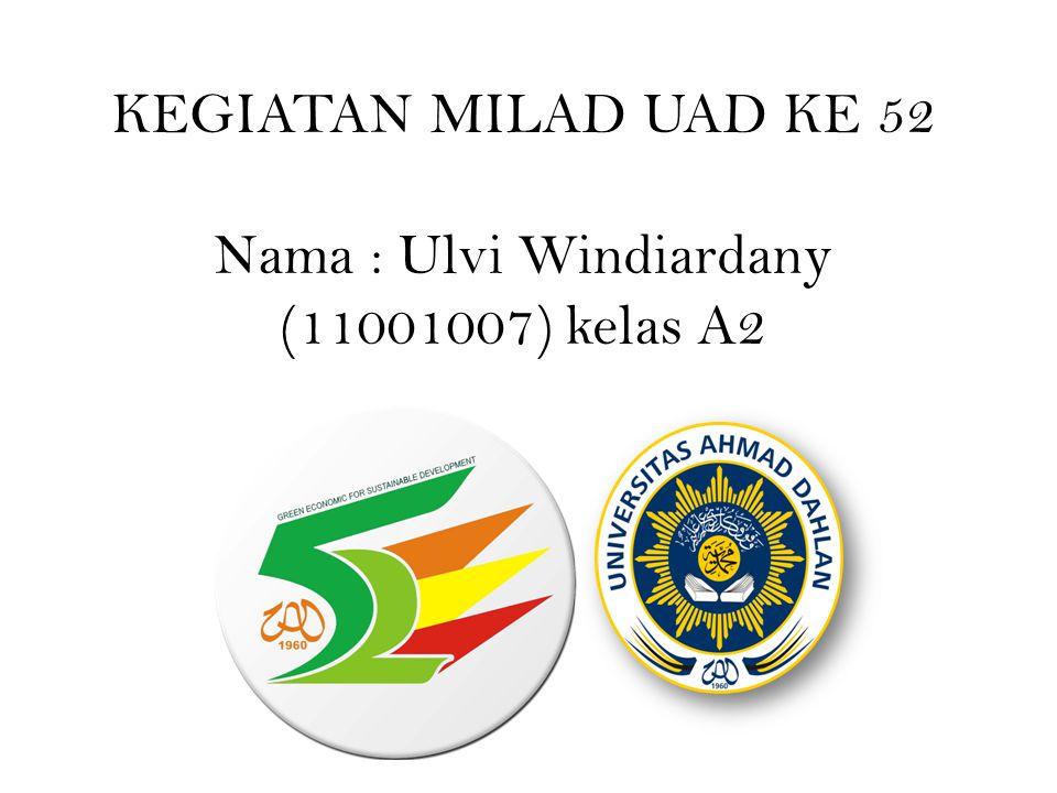 KEGIATAN MILAD UAD KE 52 Nama : Ulvi Windiardany (11001007) kelas A2