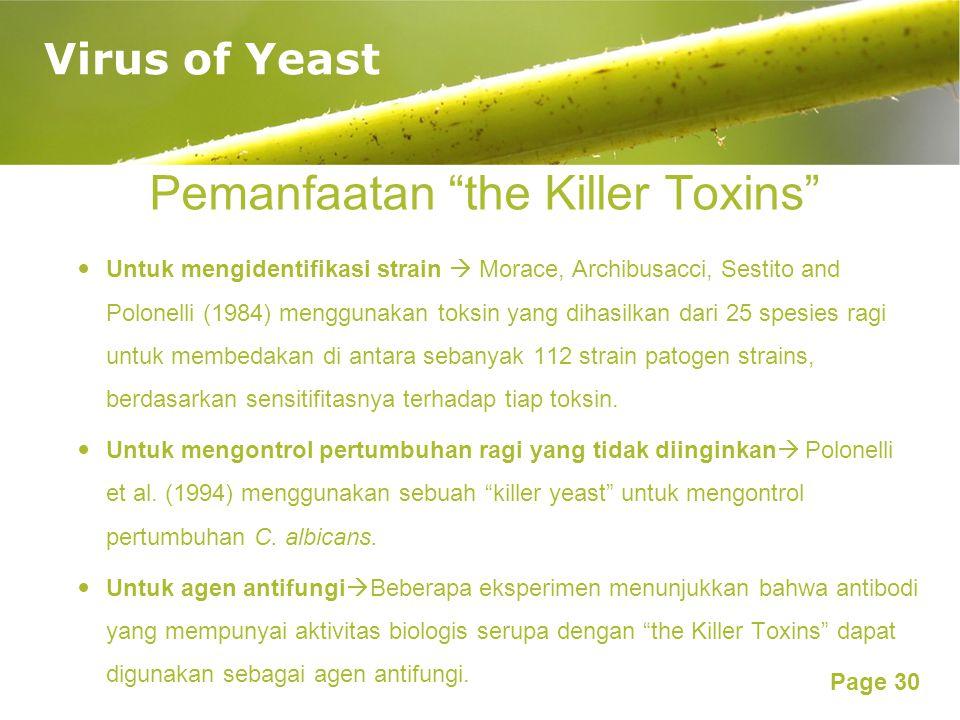 Page 30 Pemanfaatan the Killer Toxins Untuk mengidentifikasi strain  Morace, Archibusacci, Sestito and Polonelli (1984) menggunakan toksin yang dihasilkan dari 25 spesies ragi untuk membedakan di antara sebanyak 112 strain patogen strains, berdasarkan sensitifitasnya terhadap tiap toksin.