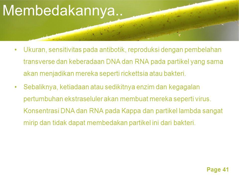 Page 41 Membedakannya.. Ukuran, sensitivitas pada antibotik, reproduksi dengan pembelahan transverse dan keberadaan DNA dan RNA pada partikel yang sam
