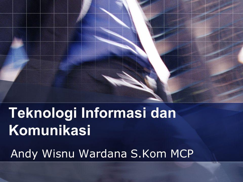 Teknologi Informasi dan Komunikasi Andy Wisnu Wardana S.Kom MCP