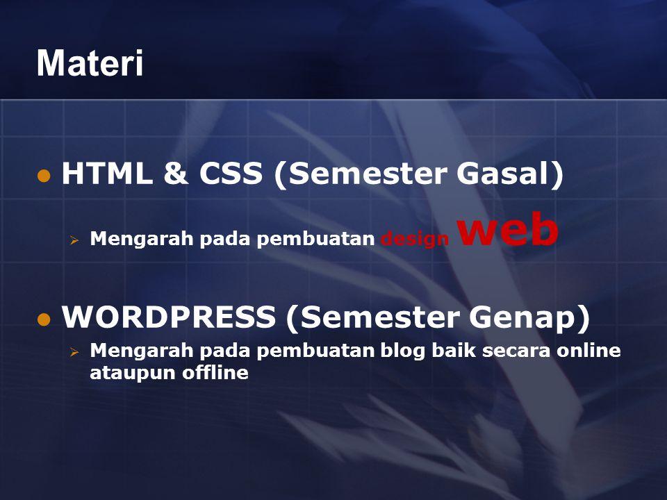 Materi HTML & CSS (Semester Gasal)  Mengarah pada pembuatan design web WORDPRESS (Semester Genap)  Mengarah pada pembuatan blog baik secara online ataupun offline