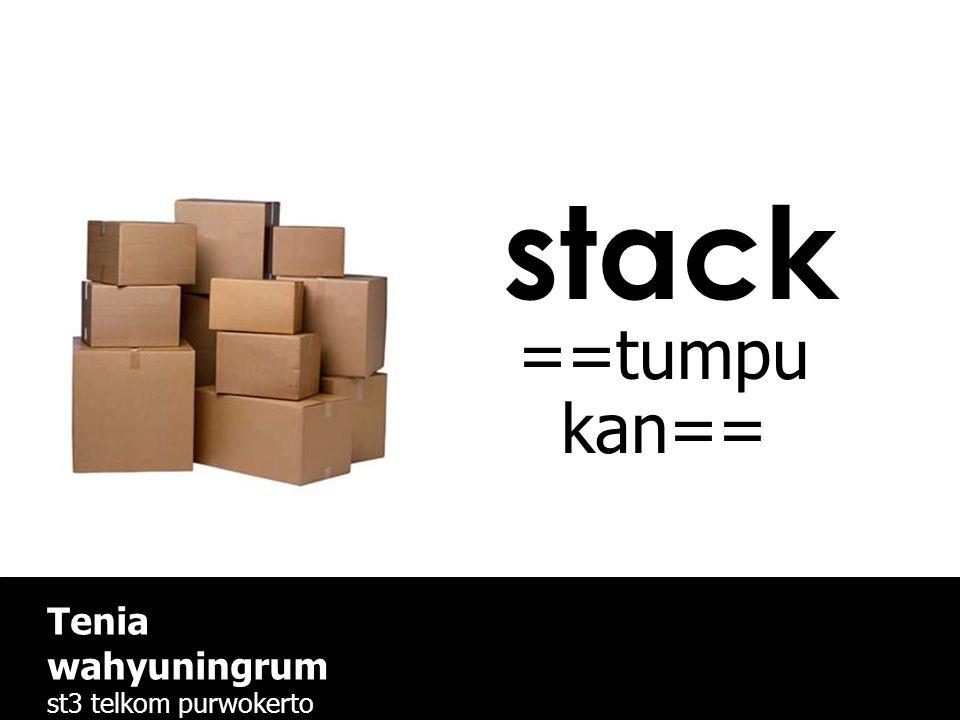 stack ==tumpu kan== Tenia wahyuningrum st3 telkom purwokerto www.st3telkom.ac.id