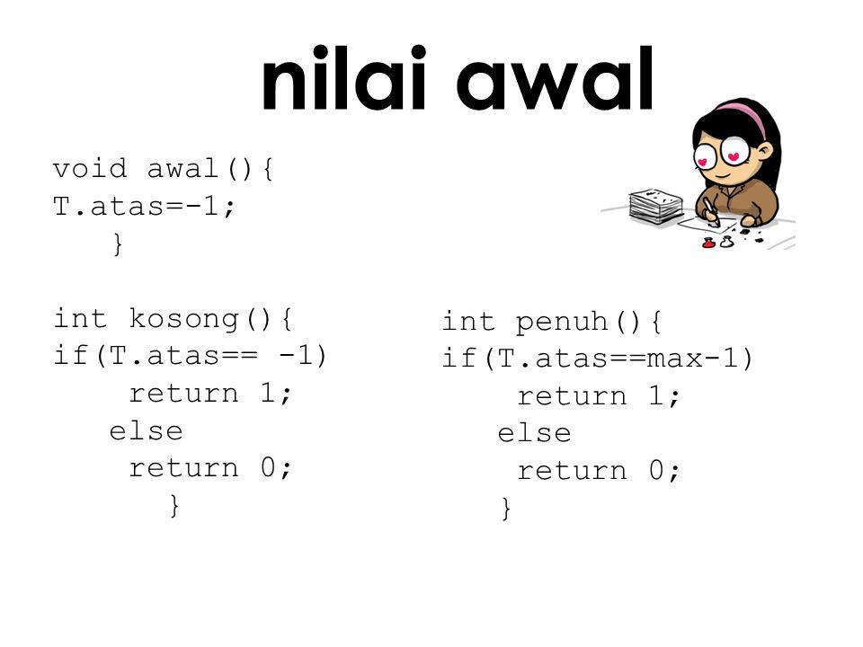 int penuh(){ if(T.atas==max-1) return 1; else return 0; } void awal(){ T.atas=-1; } int kosong(){ if(T.atas== -1) return 1; else return 0; } nilai awa