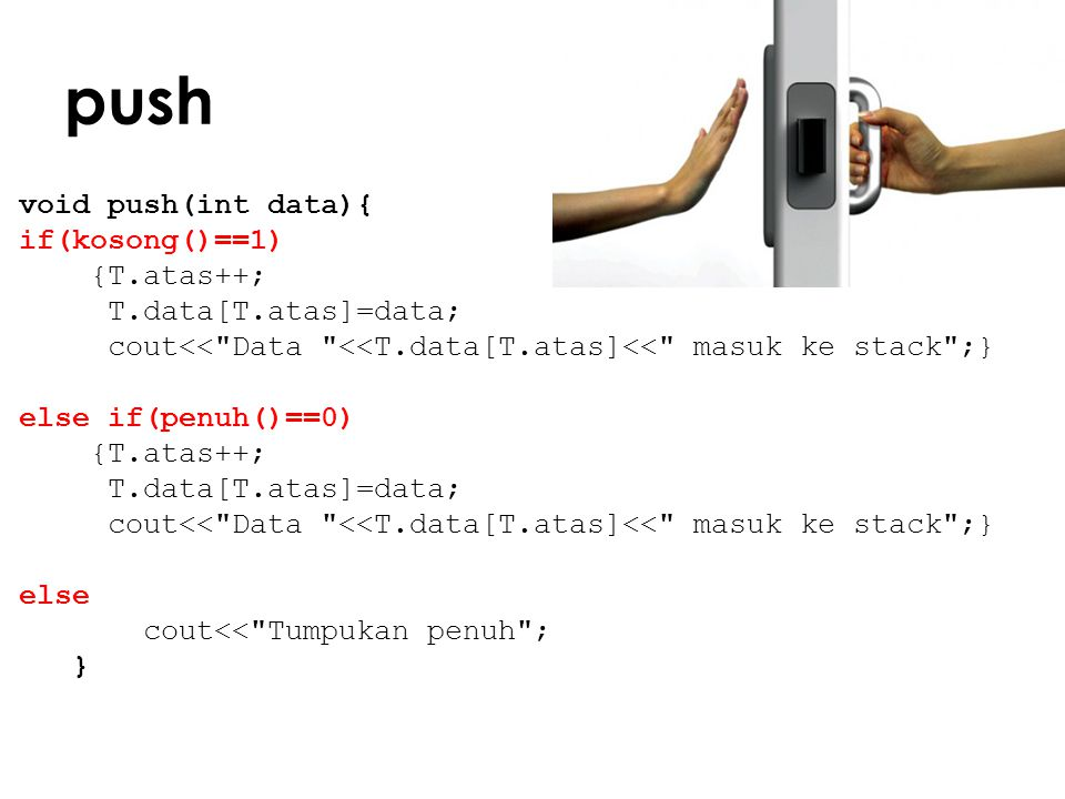 push void push(int data){ if(kosong()==1) {T.atas++; T.data[T.atas]=data; cout<<