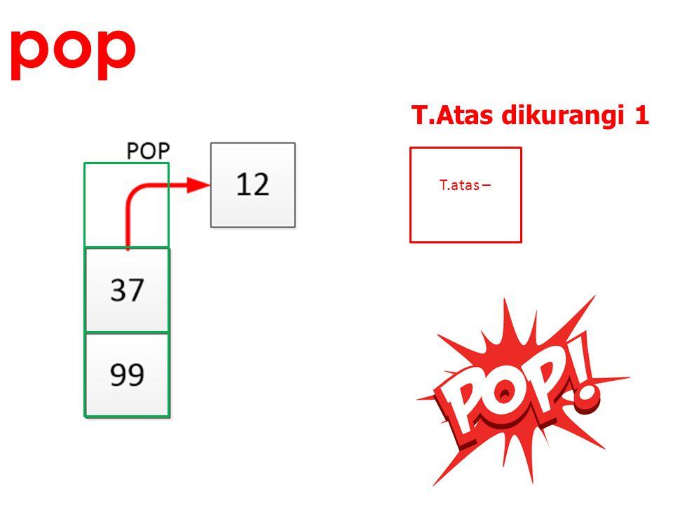 T.atas – T.Atas dikurangi 1 pop