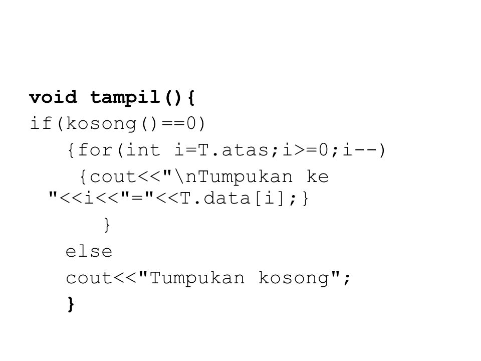 void tampil(){ if(kosong()==0) {for(int i=T.atas;i>=0;i--) {cout<<