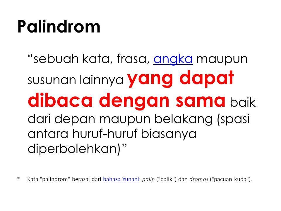 """Palindrom """"sebuah kata, frasa, angka maupun susunan lainnya yang dapat dibaca dengan sama baik dari depan maupun belakang (spasi antara huruf-huruf bi"""
