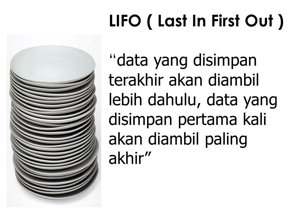 """LIFO ( Last In First Out ) """" data yang disimpan terakhir akan diambil lebih dahulu, data yang disimpan pertama kali akan diambil paling akhir"""""""
