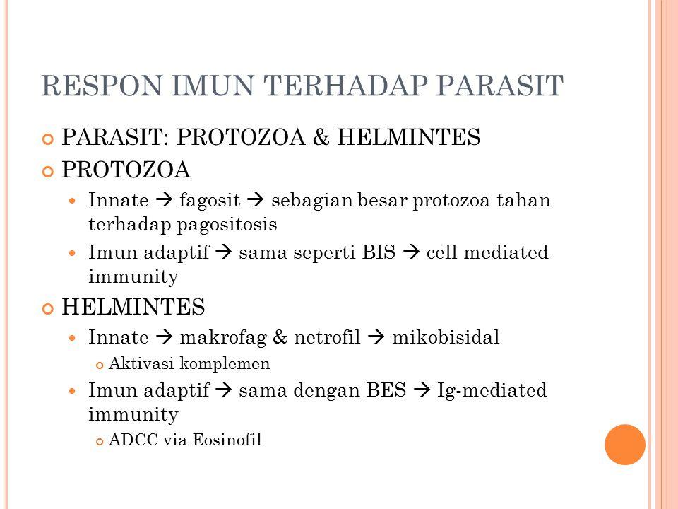 RESPON IMUN TERHADAP PARASIT PARASIT: PROTOZOA & HELMINTES PROTOZOA Innate  fagosit  sebagian besar protozoa tahan terhadap pagositosis Imun adaptif