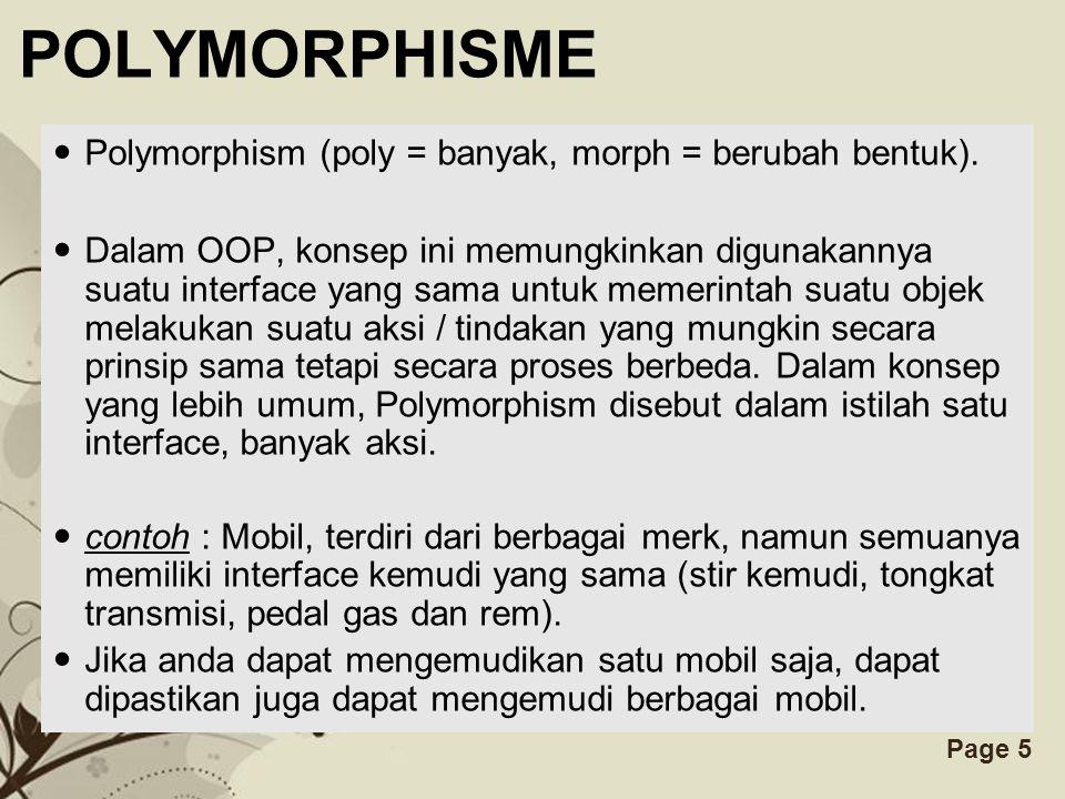 Free Powerpoint TemplatesPage 5 POLYMORPHISME Polymorphism (poly = banyak, morph = berubah bentuk). Dalam OOP, konsep ini memungkinkan digunakannya su