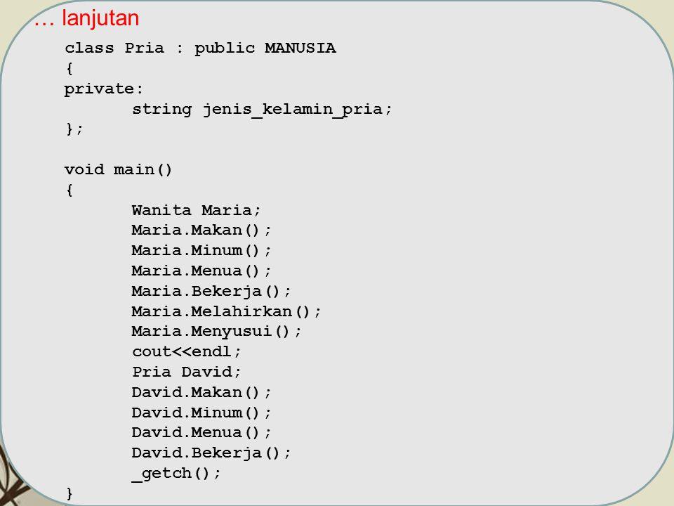 Free Powerpoint TemplatesPage 8 … lanjutan class Pria : public MANUSIA { private: string jenis_kelamin_pria; }; void main() { Wanita Maria; Maria.Maka