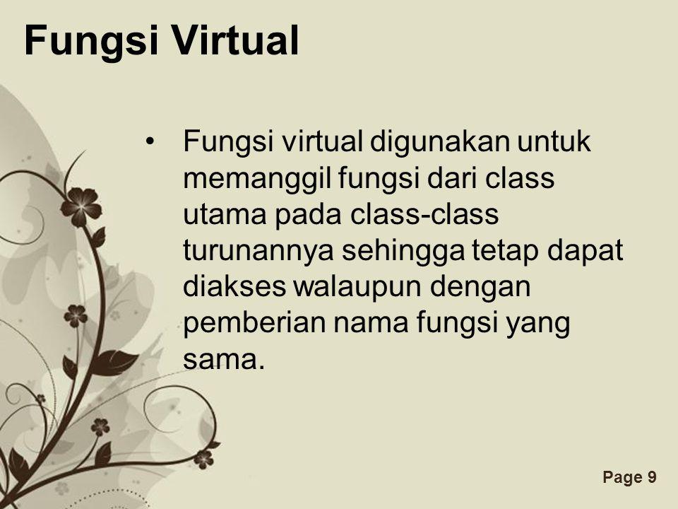 Free Powerpoint TemplatesPage 9 Fungsi Virtual Fungsi virtual digunakan untuk memanggil fungsi dari class utama pada class-class turunannya sehingga t