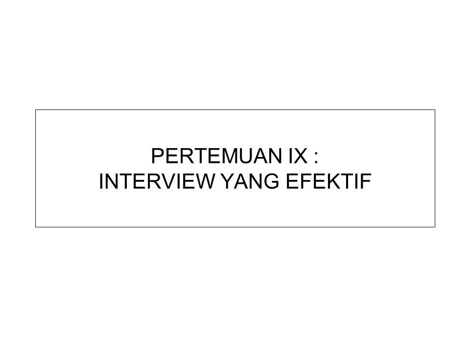 PERTEMUAN IX : INTERVIEW YANG EFEKTIF