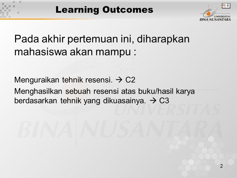 2 Learning Outcomes Pada akhir pertemuan ini, diharapkan mahasiswa akan mampu : Menguraikan tehnik resensi.  C2 Menghasilkan sebuah resensi atas buku