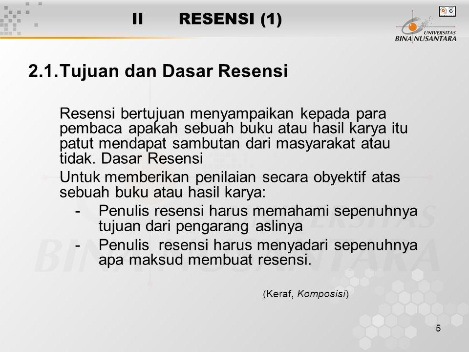 5 II RESENSI (1) 2.1.Tujuan dan Dasar Resensi Resensi bertujuan menyampaikan kepada para pembaca apakah sebuah buku atau hasil karya itu patut mendapa