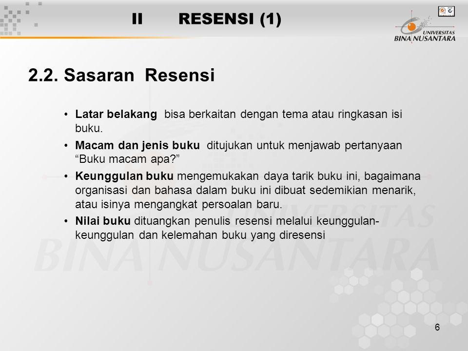 6 II RESENSI (1) 2.2. Sasaran Resensi Latar belakang bisa berkaitan dengan tema atau ringkasan isi buku. Macam dan jenis buku ditujukan untuk menjawab