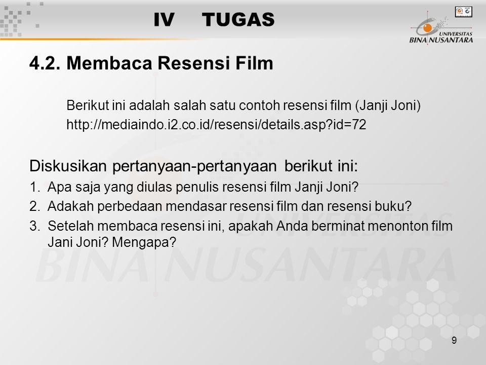 9 IVTUGAS 4.2. Membaca Resensi Film Berikut ini adalah salah satu contoh resensi film (Janji Joni) http://mediaindo.i2.co.id/resensi/details.asp?id=72