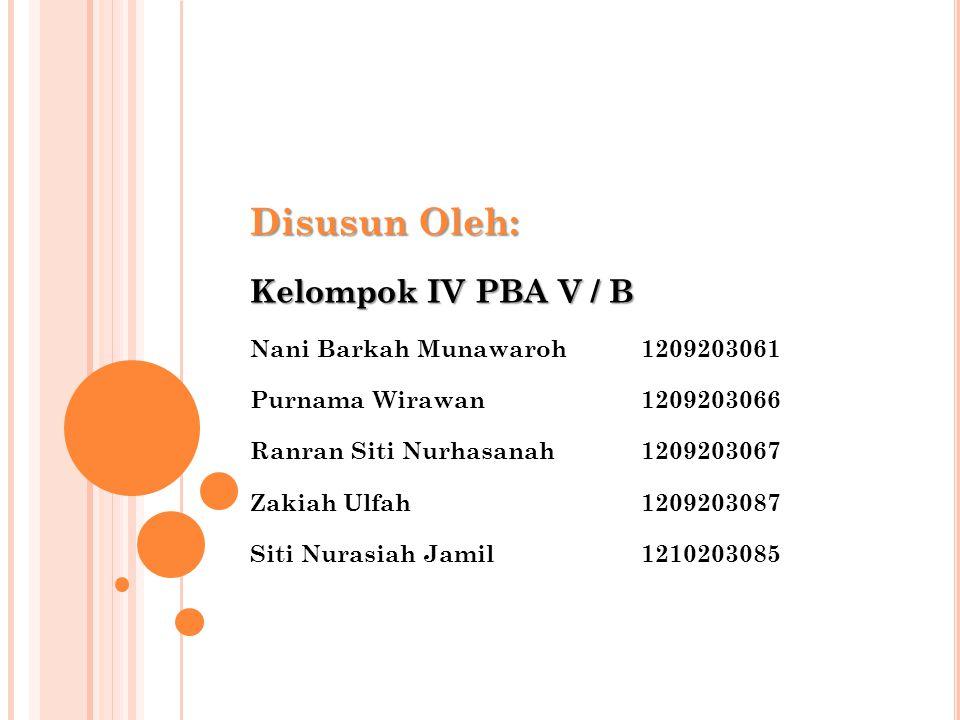 Disusun Oleh: Kelompok IV PBA V / B Nani Barkah Munawaroh 1209203061 Purnama Wirawan 1209203066 Ranran Siti Nurhasanah 1209203067 Zakiah Ulfah 1209203087 Siti Nurasiah Jamil 1210203085