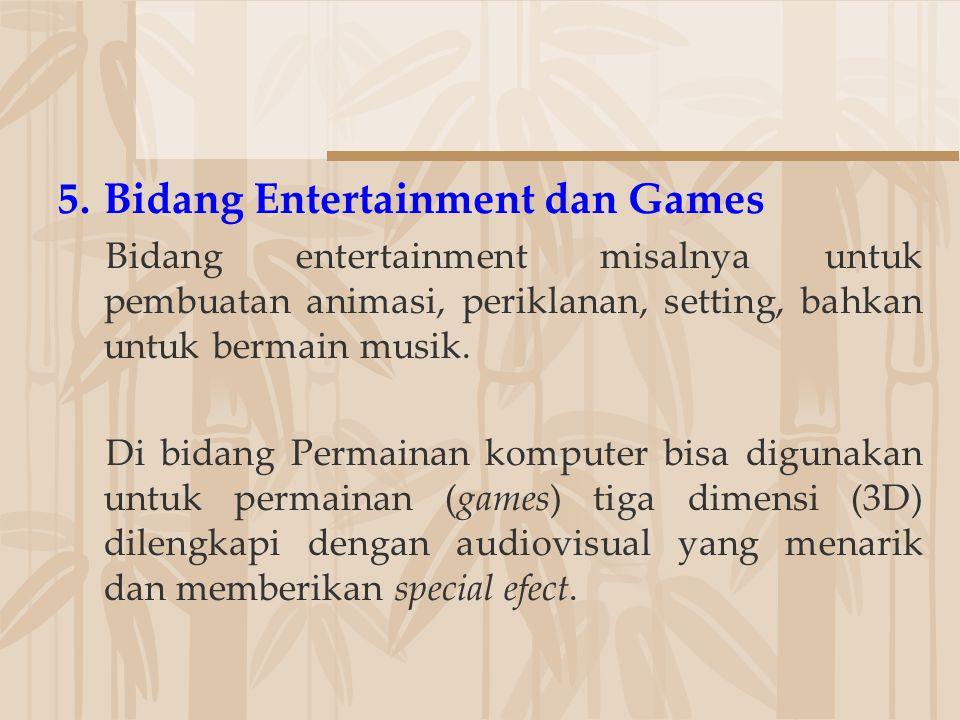 5.Bidang Entertainment dan Games Bidang entertainment misalnya untuk pembuatan animasi, periklanan, setting, bahkan untuk bermain musik. Di bidang Per