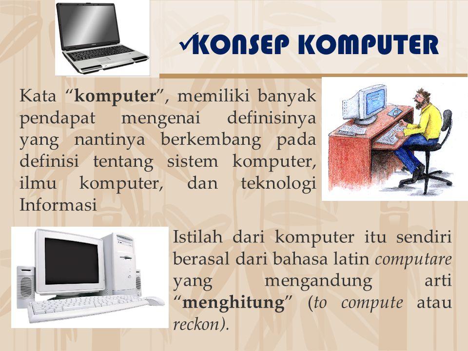 """KONSEP KOMPUTER Kata """"komputer"""", memiliki banyak pendapat mengenai definisinya yang nantinya berkembang pada definisi tentang sistem komputer, ilmu ko"""